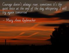 Courage doesn't always roar, sometimes it's the quiet voice at the end of the day whispering 'I will try again tomorrow' – Mary Anne Radmacher Stay Strong Quotes, Quotes To Live By, Great Quotes, Inspirational Quotes, Courage Quotes, Feeling Down, You Gave Up, Quotes About Strength, Educational Activities