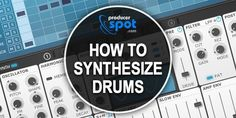 How to Synthesize Drums - Creating Your Own Drums