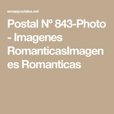 Postal Nº 843-Photo - Imagenes RomanticasImagenes Romanticas Wallpapers, Frases, Hipster Stuff, Life Images, Good Morning Funny, Be Nice, Optimism, Friendship, Wallpaper