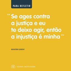 A luta contra a injustiça tem que ser de todos.