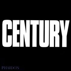 Century | One Hundred Years of Human Progress, Regression, Suffering and Hope by Phaidon.
