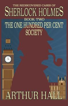 Buy The One Hundred per Cent Society by Arthur Hall and Read this Book on Kobo's Free Apps. Discover Kobo's Vast Collection of Ebooks and Audiobooks Today - Over 4 Million Titles! Sherlock Holmes Book, Holmes Movie, Crime Fiction, Fiction Novels, Dr Watson, Baker Street, Classic Books, Book Nooks, The One