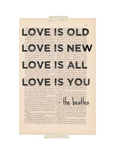 Love is Old, Love is New, Love is All, Love is You - Beatles quote dictionary art print    * * print details: This love quote from a Beatles