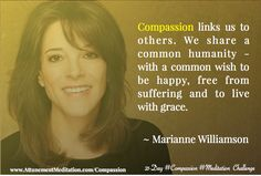 Day Marianne Williamson ~ We share a common humanity Marianne Williamson, People Around The World, Change The World, Compassion, Wish, Meditation, Challenges, Day, Audio