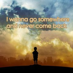 i wanna go somewhere and never come back #CharitarthQuotes