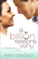 A Billion Reasons Why by Kristin Billerbeck - FictionDB. Loved this book.