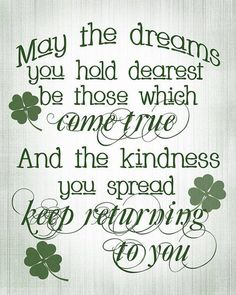 May the dreams you hold dearest be those which come true. Happy St Patrick's Day #Irish Quote