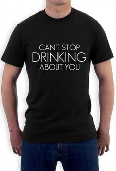 Can T Stop Drinking About You T-Shirt Beer Tumbler Fashion Hipster Dope Swag c1e9322301c