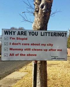 I've been cleaning my road on Provo today & realize heaven will only have beautiful clean caring people! No white trash, litter bugs, lazy losers.  Why Are You Littering Sign
