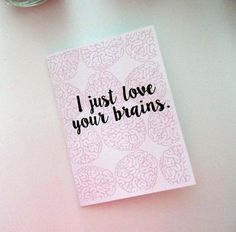 """Chiari Love Note:  """"I just love your brains"""". Pink, black,  & white card handmade by Etsy artist, under $5. Perfect for your loved one with a #brain condition, like #Chiari."""