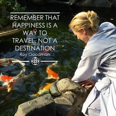 Remember that happiness is a way to travel - not a destination!