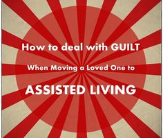 Dealing With Guilt When Moving a Loved One to Assisted Living