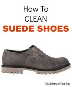 How To Clean Suede Shoes | Green Homemade Cleaners - Natural House Cleaning