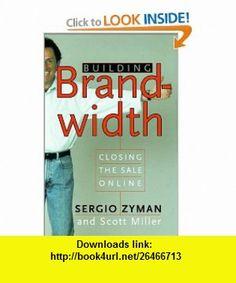 Building Brandwidth Closing the Sale Online Sergio Zyman, Scott Miller , ISBN-10: 0066620600  ,  , ASIN: B000H2MOHI , tutorials , pdf , ebook , torrent , downloads , rapidshare , filesonic , hotfile , megaupload , fileserve