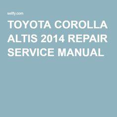 TOYOTA COROLLA ALTIS 2014 REPAIR SERVICE MANUAL
