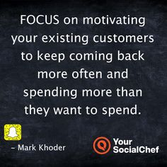 Focus on motivating your existing customers....
