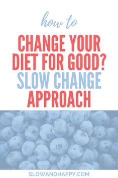 How to Change Your Diet for Good The Slow Change Approach - blog article with rules how to change diet healthy eating, how to change your diet healthy, eating habits changing, steps to change your diet, easy rules to eat healthy, rules to eating healthy, how to keep diet