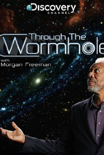 Through the Wormhole. I love Morgan Freeman. Especially when he hosts a show about  Science - Astrophysics, Astrobiology, Quantum Mechanics, String Theory, and more. if you like it too - this is a must show for you.