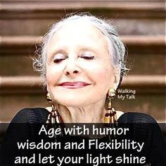 Age with humor, wisdom and flexibility, and let your light shine. It's not about the numbers, how you use them