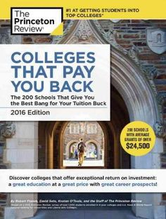 The Princeton Review Colleges That Pay You Back 2016: The 200 Schools That Give You the Best Bang for Your Tuitio...