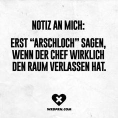 """Notiz an mich: Erst """"Arschloch"""" sagen, wenn der Chef wirklich den Raum verlassen hat. - VISUAL STATEMENTS®"""