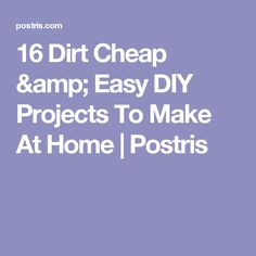 16 Dirt Cheap & Easy DIY Projects To Make At Home | Postris