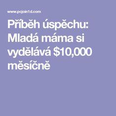 Příběh úspěchu: Mladá máma si vydělává $10,000 měsíčně