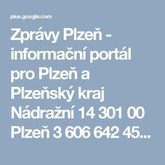Zprávy Plzeň - informační portál pro Plzeň a Plzeňský kraj Nádražní 14 301 00 Plzeň 3 606 642 454 plzen.cz Zprávy - Hokej - Fotbal - Krimi - Akce - Zoo - TV >>>  https://plus.google.com/u/0/b/108584177904304489016/+PlzenCzzpr%C3%A1vyplzenkrimisportakcefotbalfirmy/collections  Reklamní agentura Plzeň