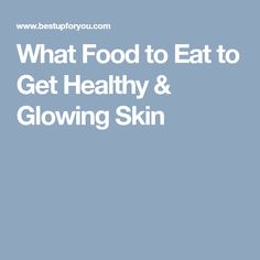 What Food to Eat to Get Healthy & Glowing Skin