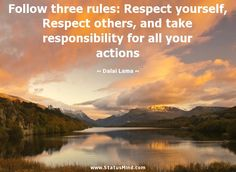Follow three rules: respect yourself, #respect others, and take #responsibility for all your actions