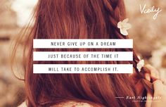 Never give up on a dream just because of the time it will take to accomplish it. - Earl Nightingale