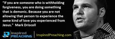Pastor Mark Driscoll deals powerfully with the issue of unforgiveness, and why withholding forgiveness is not only unbecoming of a Christian, but demonic. http://inspiredpreaching.com/why-unforgiveness-is-demonic-mark-driscoll/