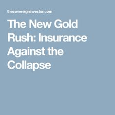 The New Gold Rush: Insurance Against the Collapse