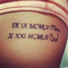my tattoo. my parents bday in roman numeral and then their signature i took from a card