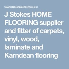 J Stokes HOME FLOORING supplier and fitter of carpets, vinyl, wood, laminate and Karndean flooring