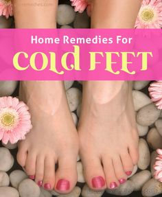 Pro Remedies: Home Remedies For Cold Feet