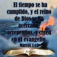 El tiempo se ha cumplido, y el reino de Dios se ha acercado; arrepentíos, y creed en el evangelio.  Mr 1.15