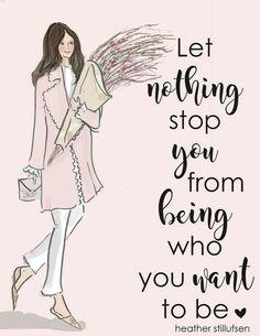 Ne hagy, h bárki megállítson abban, h az legyél, aki akarsz.