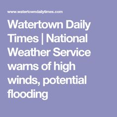 Watertown Daily Times | National Weather Service warns of high winds, potential flooding