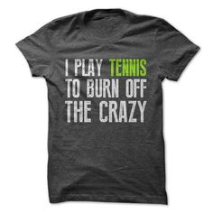 Awesome Tennis Lovers Tee Shirts Gift for you or your family member and your friend:  I Play Tennis To Burn Off The Crazy Tee Tee Shirts T-Shirts