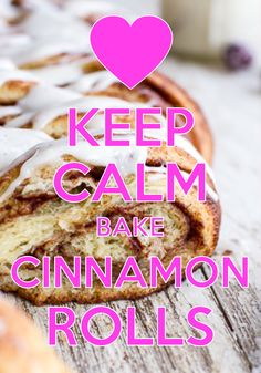 keep calm bake cinnamon rolls / created with Keep Calm and Carry On for iOS…
