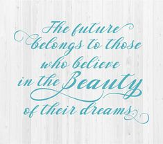 The Future belongs to those who believe in the Beauty of their dreams. - SVG Cut File You will receive one SVG file. You must have a cutting machine to use this file. Please make sure your software will work with the file before placing your order as all sales of digital items are