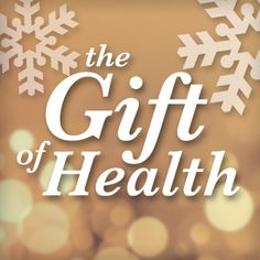 Give the Gift of Health . . .To Yourself!
