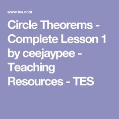 Circle Theorems - Complete Lesson 1 by ceejaypee - Teaching Resources - TES