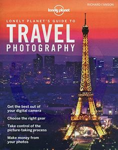 Lonely Planet's Guide to Travel Photography. Fantastic photography book!