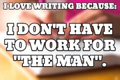 I love writing.