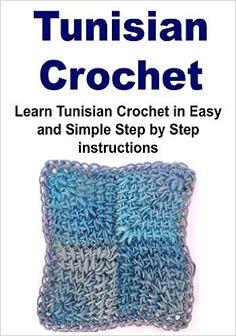 Tunisian Crochet: Learn Tunisian Crochet in Easy and Simple Step By Step Instructions: (Tunisian Crochet, Afghan Crochet, Crochet, Crochet for Beginners) - Kindle edition by Nana Stoney, Salma T. Jamona. Crafts, Hobbies & Home Kindle eBooks @ Amazon.com.