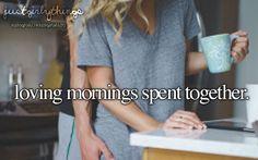 Loving mornings spent together.