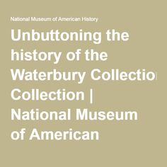 Unbuttoning the history of the Waterbury Collection   National Museum of American History