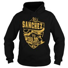 [New tshirt name ideas] ITS a SANCHEZ THING YOU WOULDNT UNDERSTAND CC  Free Ship  ITS a SANCHEZ THING YOU WOULDNT UNDERSTAND  Tshirt Guys Lady Hodie  SHARE TAG FRIEND Get Discount Today Order now before we SELL OUT  Camping a sanchez thing you wouldnt understand cc as leo tshirt limited edition